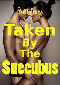 Taken By The Succubus eBook Cover, written by Della July