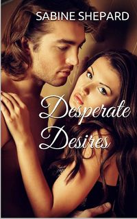 Desperate Desires eBook Cover, written by Sabine Shepard
