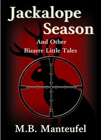 Jackalope Season and Other Bizarre Little Tales  eBook Cover, written by M.B. Manteufel