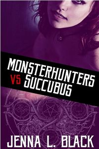 Monsterhunters: Succubus eBook Cover, written by Jenna L. Black