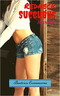 Redneck Succubus: Revenge: Served Hot and Sexy with a Side of Deadly eBook Cover, written by Beatrice Evenmorne