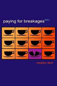 Paying For Breakages Redux Book Cover, written by Maddox Kent