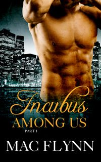 Incubus Among Us Book 1 eBook Cover, written by Mac Flynn