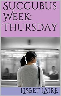 Succubus Week: Thursday eBook Cover, written by Lisbet Laire
