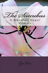 The Succubus: A Marabell Heart Memoir Book Cover, written by Ezri Erin