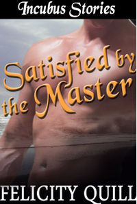 Incubus Stories: Satisfied by the Master eBook Cover, written by Felicity Quill