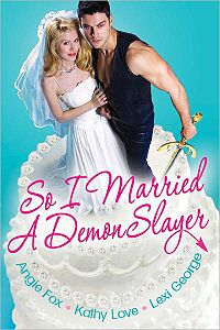 So I Married A Demon Slayer Book Cover, written by Kathy Love, Angie Fox and Lexi George