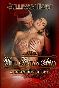 While Santa's Away - A Succubus Short eBook Cover, written by Sullivan Hart