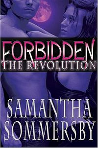 Forbidden: The Revolution Book Cover, written by Samantha Sommersby