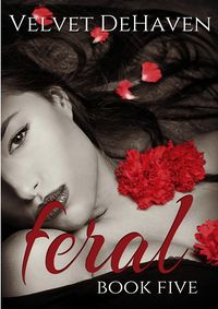 Feral: Book Five eBook Cover, written by Velvet DeHaven