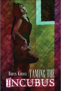 Taming the Incubus Book Cover, written by Robyn Koshel