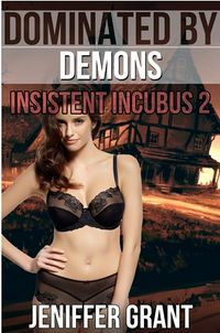 Dominated by Demons: Insistent Incubus 2 eBook Cover, written by Jeniffer Grant