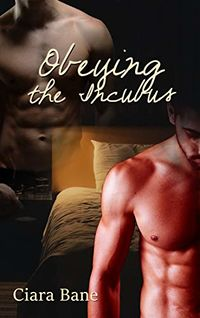 Obeying the Incubus eBook Cover, written by Ciara Bane