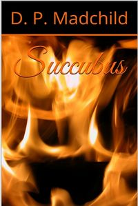 Succubus eBook Cover, written by D. P. Madchild