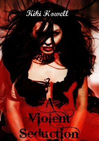 A Violent Seduction eBook Cover, written by Kiki Howell
