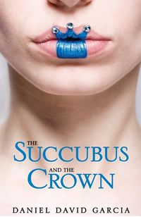 The Succubus and the Crown eBook Cover, written by Daniel Garcia