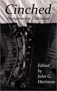 Cinched: Imagination Unbound eBook Cover, written by John G. Hartness, Gail Z. Martin & Larry N. Martin, Misty Massey, Emily Lavin Leverett, Kimberly Richardson, Sarah Joy Adams, MB Weston, Herika Raymer, Dave Harlequin, RD Stevens, Andrea Judy, Nico Serene and Eden Royce