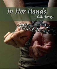 In Her Hands eBook Cover, written by C.R. Alvery