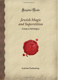 Jewish Magic and Superstition: A Study in Folk Religion Book Cover, written by Joshua Trachtenberg