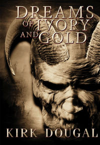 Dreams of Ivory and Gold eBook Cover, written by Kirk Dougal