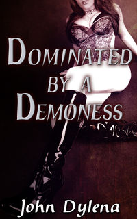 Dominated by a Demoness eBook Cover, written by John Dylena