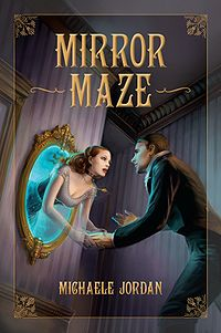 Mirror Maze Book Cover, written by Michaele Jordan