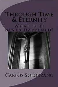 Through Time & Eternity: Part One of the Angelic Conspiracy Book Cover, written by Carlos Solorzano