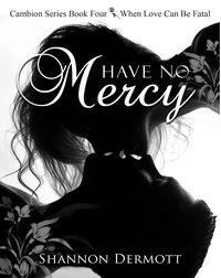 Have No Mercy eBook Cover, written by Shannon Dermott