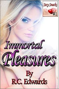 Immortal Pleasures: Sexy Snacks 1 eBook Cover, written by R.C. Edwards