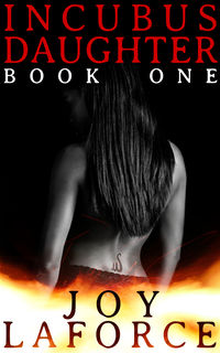Incubus Daughter: Book One eBook Cover, written by Joy Laforce