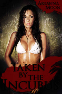 Taken by the Incubus eBook Cover, written by Arianna Moon