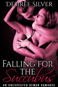 Falling for the Succubus: An Unexpected Demon Romance eBook Cover, written by Desiree Silver