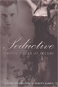 Seductive: Erotic Tales of Incubi eBook Cover, written by Cassie Donoghue and Verity James