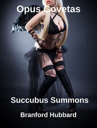 Opus Covetas: Succubus Summons eBook Cover, written by Branford Hubbard