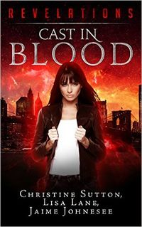 Revelations: Cast In Blood eBook Cover, written by Christine Sutton, Lisa Lane and Jaime Johnesee