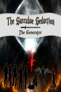 The Succubae Seduction: The Generator eBook Cover, written by J. Sselxuyt