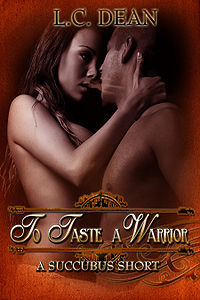 To Taste A Warrior - A Succubus Short eBook Cover, written by L.C. (Leaon) Dean