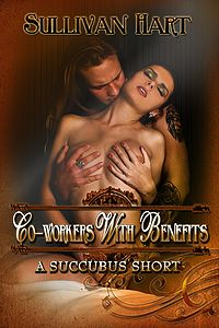 Co-Workers With Benefits - A Succubus Short eBook Cover, written by Sullivan Hart