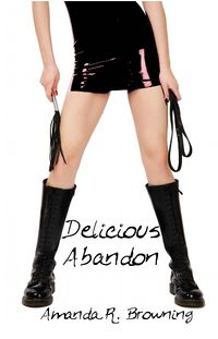 Delicious Abandon eBook Cover, written by Amanda R. Browning