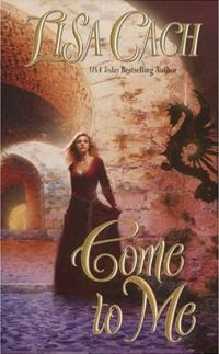 Come to Me Book Cover, written by Lisa Cach