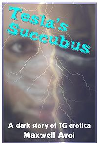 Tesla's Succubus eBook Cover, written by Maxwell Avoi