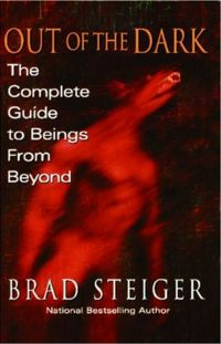 Out Of The Dark: The Complete Guide to Beings from Beyond Book Cover, written by Brad Steige