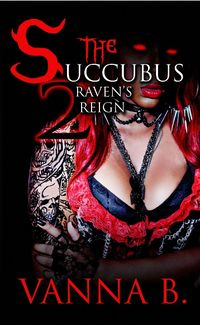 The Succubus 2: Raven's Reign eBook Cover, written by Vanna B.
