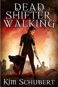 Dead Shifter Walking eBook Cover, written by Kim Schubert