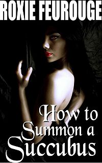 How to Summon a Succubus eBook Cover, written by Roxie Feurouge
