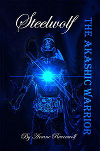 Steelwolf The Akashic Warrior Book Cover, written by Arcane Ravenwolf