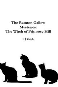 The Ramton Gallow Mysteries: The Witch of Primrose Hill Book Cover, written by C. J. Wright