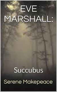 Eve Marshall: Succubus eBook Cover, written by Serene Makepeace