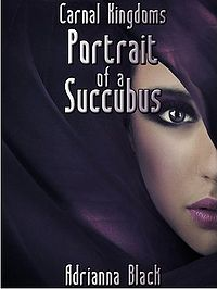 Carnal Kingdoms: Portrait of a Succubus eBook Cover, written by Adrianna Black