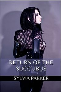 Return Of The Succubus eBook Cover, written by Sylvia Parker